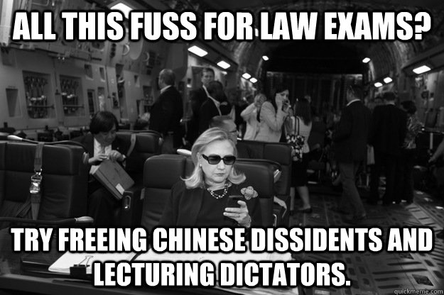 All this fuss for law exams? Try freeing Chinese dissidents and lecturing dictators.  Badass Hillary