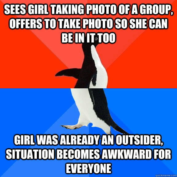 sees girl taking photo of a group, offers to take photo so she can be in it too girl was already an outsider, situation becomes awkward for everyone - sees girl taking photo of a group, offers to take photo so she can be in it too girl was already an outsider, situation becomes awkward for everyone  Socially Awesome Awkward Penguin