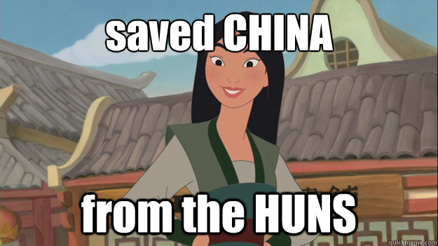 saved CHINA from the HUNS - saved CHINA from the HUNS  Mulan