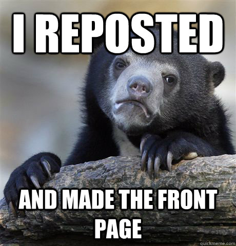 I reposted  and made the front page - I reposted  and made the front page  Confession Bear