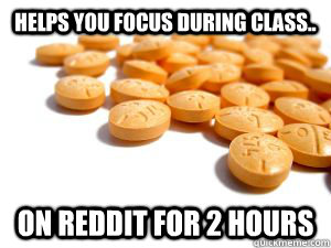 helps you focus during class.. on reddit for 2 hours