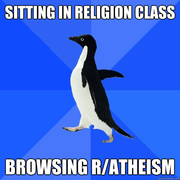 Sitting in religion class browsing r/atheism - Sitting in religion class browsing r/atheism  Socially Awkward Penguin