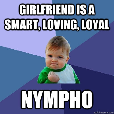 My girlfriend is a nympho