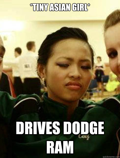 Tiny Asian Girl Drives Dodge Ram Scumbag Sarah Quickmeme