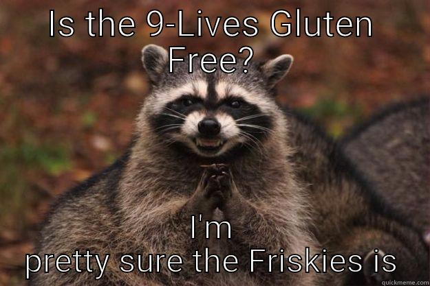 IS THE 9-LIVES GLUTEN FREE? I'M PRETTY SURE THE FRISKIES IS Evil Plotting Raccoon