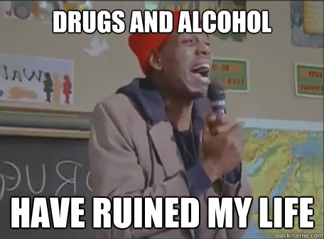 drugs and alcohol have ruined my life  Tyrone