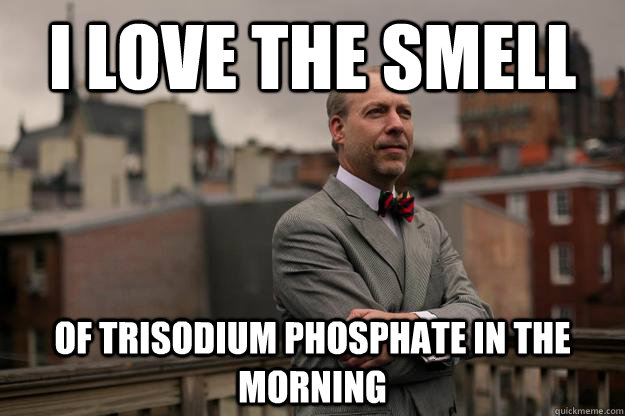 I love the smell of trisodium phosphate in the morning - I love the smell of trisodium phosphate in the morning  Jeffrey Tucker