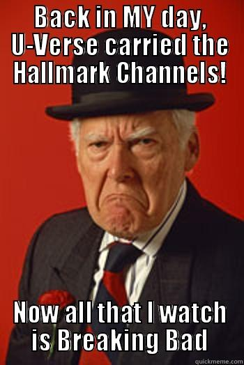 Hallmark TV - BACK IN MY DAY, U-VERSE CARRIED THE HALLMARK CHANNELS! NOW ALL THAT I WATCH IS BREAKING BAD Pissed old guy
