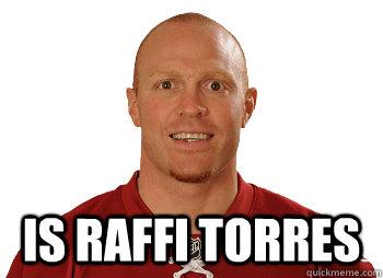 Is Raffi Torres -  Is Raffi Torres  Scumbag Raffi Torres