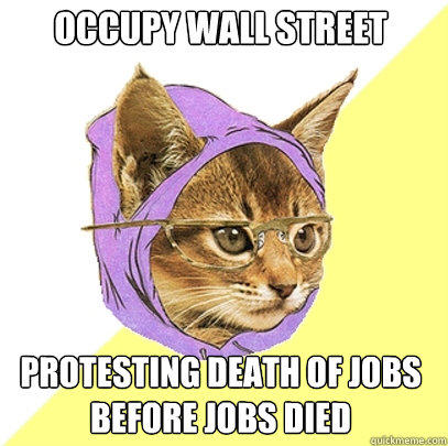 occupy wall street protesting death of jobs before jobs died  Hipster Kitty
