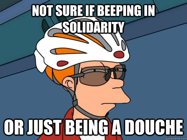 Not sure if beeping in solidarity or just being a douche - Not sure if beeping in solidarity or just being a douche  road bike fry