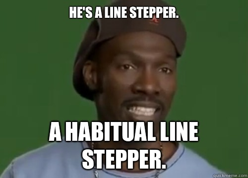 He's a line stepper.  A habitual line stepper.