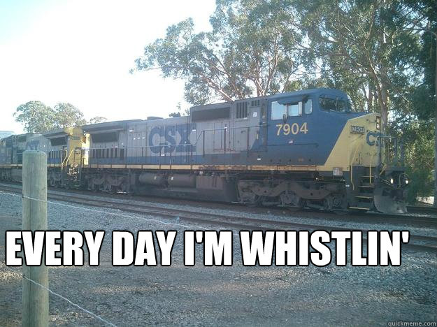 EVERY DAY I'M WHISTLIN'