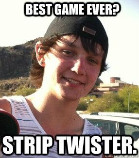 b0f0455e13abba9f367b15087560ae0bd51d9aa53f4445f527e89945a14b03a5 strip twister best game ever? strip twister quickmeme