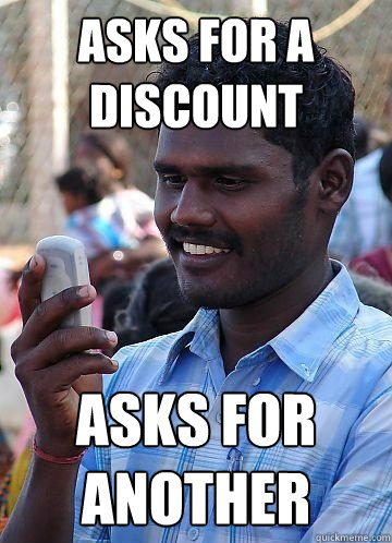 Asks for a discount asks for another - Asks for a discount asks for another  Indian Race Troll