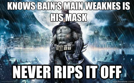 knows Bain's Main Weaknes is his mask Never Rips It off - knows Bain's Main Weaknes is his mask Never Rips It off  Scumbag Batman