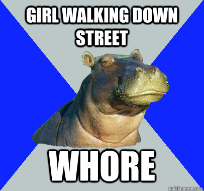 Girl walking down street Whore  Skeptical Hippo