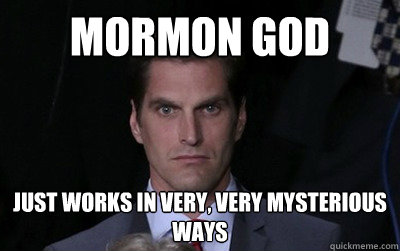 Mormon god Just works in very, very mysterious ways - Mormon god Just works in very, very mysterious ways  Menacing Josh Romney
