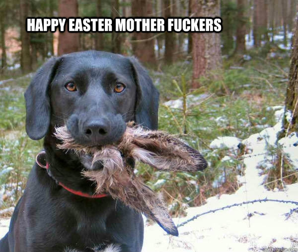 happy Easter mother fuckers  - happy Easter mother fuckers   Misc