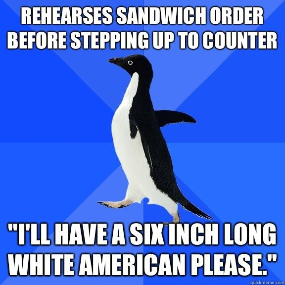 Rehearses sandwich order before stepping up to counter