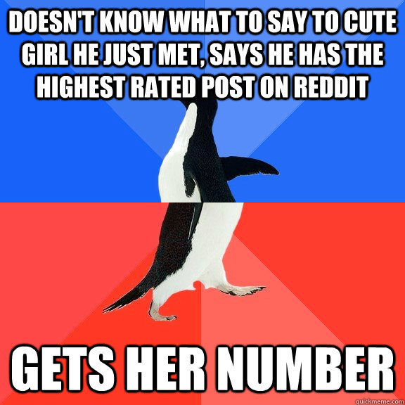 Doesn't know what to say to cute girl he just met, says he has the highest rated post on reddit gets her number - Doesn't know what to say to cute girl he just met, says he has the highest rated post on reddit gets her number  Socially Awkward Awesome Penguin
