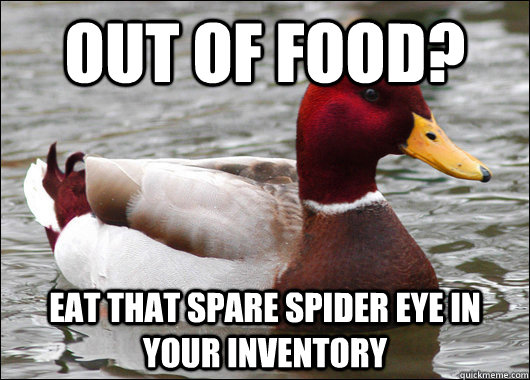 Out of food? eat that spare spider eye in your inventory - Out of food? eat that spare spider eye in your inventory  Malicious Advice Mallard