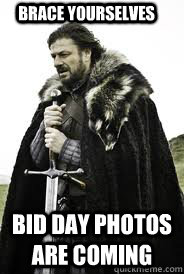 Brace Yourselves bid day photos are coming - Brace Yourselves bid day photos are coming  Brace Yourselves