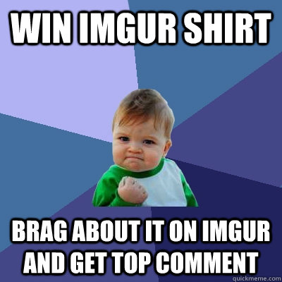 win imgur shirt brag about it on imgur and get top comment - win imgur shirt brag about it on imgur and get top comment  Success Kid