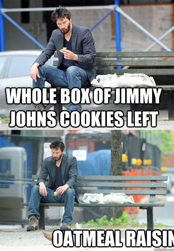 whole box of jimmy johns cookies left oatmeal raisin - whole box of jimmy johns cookies left oatmeal raisin  Sad Keanu