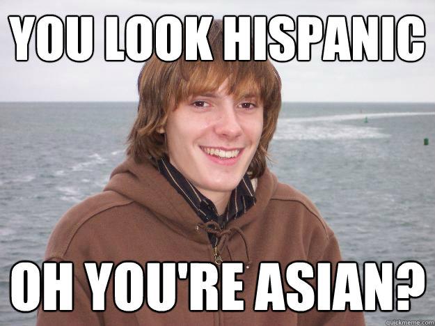 you look hispanic oh you re asian   jon orr   quickmeme