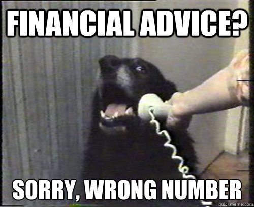 Financial Advice? Sorry, wrong number