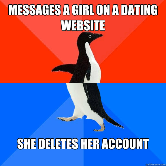 Messages a girl on a dating website she deletes her account - Messages a girl on a dating website she deletes her account  Socially Awesome Awkward Penguin