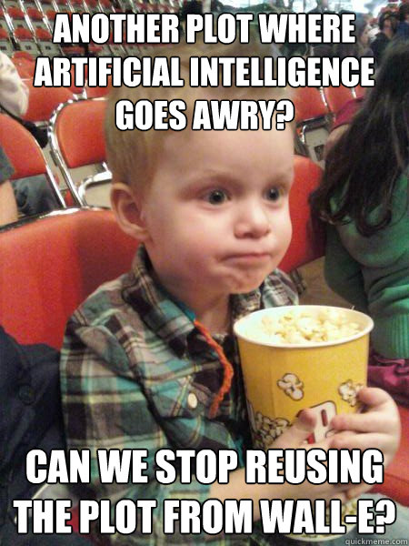 Another plot where Artificial Intelligence goes awry? Can we stop reusing the plot from Wall-E?