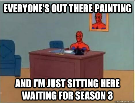 Everyone's out there painting and i'm just sitting here waiting for season 3 - Everyone's out there painting and i'm just sitting here waiting for season 3  Spiderman Desk