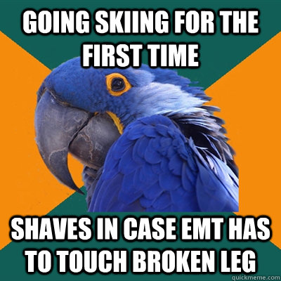 Going Skiing for the first time shaves in case Emt has to touch broken leg - Going Skiing for the first time shaves in case Emt has to touch broken leg  Paranoid Parrot