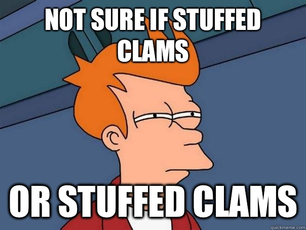 Not sure if stuffed clams  Or stuffed clams - Not sure if stuffed clams  Or stuffed clams  Futurama Fry
