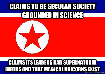 Claims to be secular society grounded in science Claims its leaders had supernatural births and that magical unicorns exist