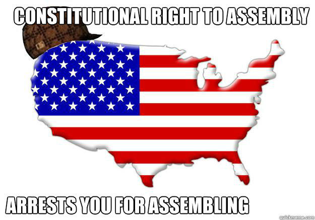 Constitutional Right to assembly Arrests you for assembling - Constitutional Right to assembly Arrests you for assembling  Scumbag america