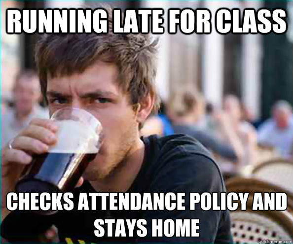 running late for class checks attendance policy and stays home - running late for class checks attendance policy and stays home  Lazy College Senior