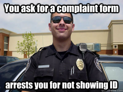 You ask for a complaint form arrests you for not showing ID - You ask for a complaint form arrests you for not showing ID  Misc