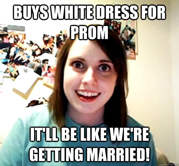 Buys white dress for prom it'll be like we're getting married! - Buys white dress for prom it'll be like we're getting married!  Misc