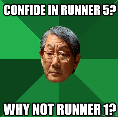 Confide in runner 5? Why not runner 1? - Confide in runner 5? Why not runner 1?  High Expectations Asian Father