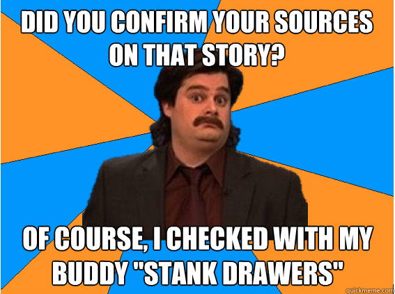 Did you confirm your sources on that story? Of course, i checked with my buddy
