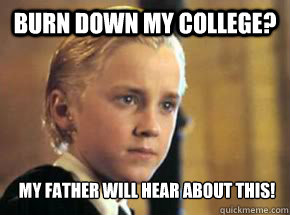 Burn down my college? My Father Will Hear About this!