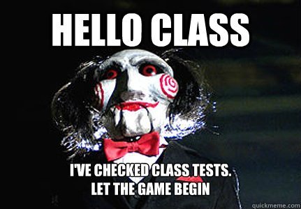 HELLO CLASS I'VE CHECKED CLASS TESTS.  LET THE GAME BEGIN