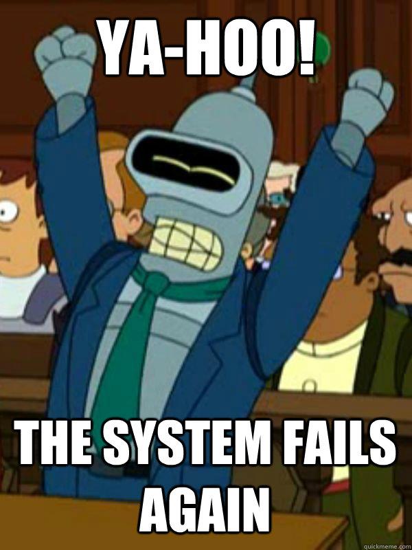 Ya Hoo The System Fails Again Victorious Bender Quickmeme