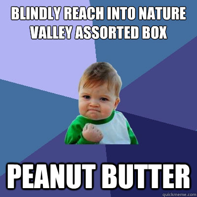 Blindly reach into nature valley assorted box Peanut butter - Blindly reach into nature valley assorted box Peanut butter  Success Kid