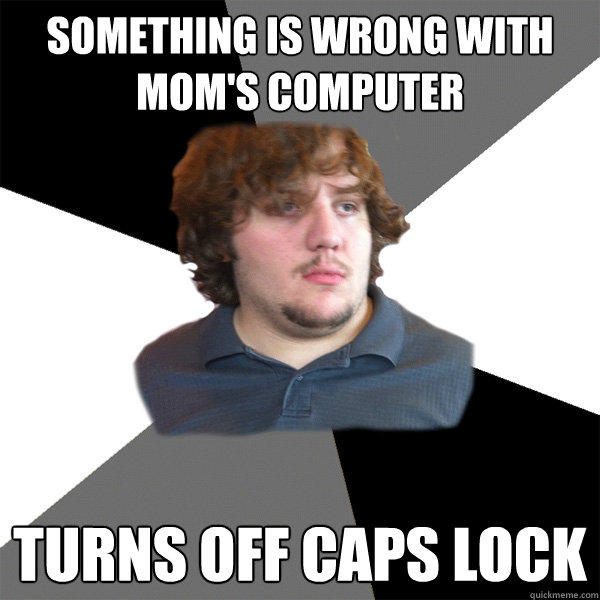 something is wrong with mom's computer turns off caps lock  - something is wrong with mom's computer turns off caps lock   Family Tech Support Guy