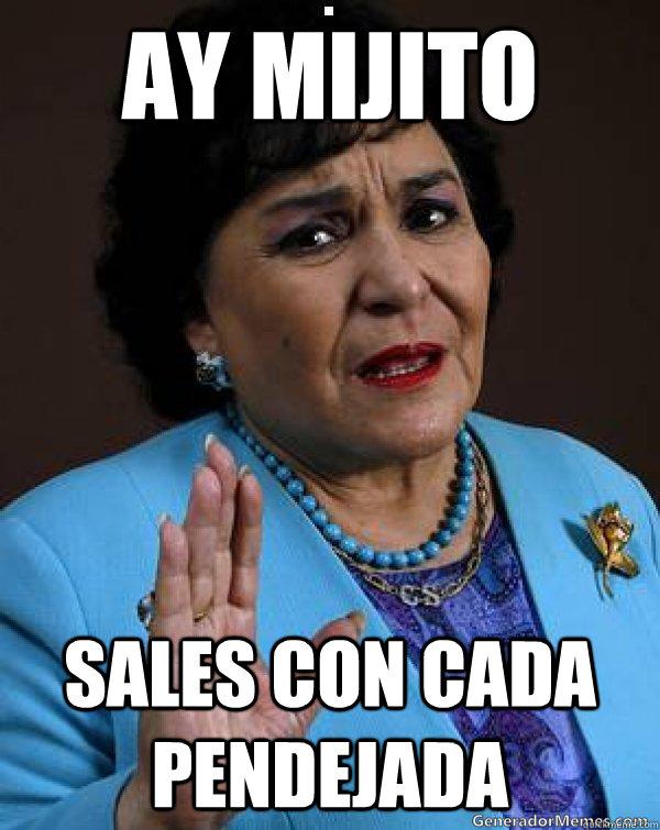 ay mijito sales con cada pendejada - ay mijito sales con cada pendejada  Carmen Salinas