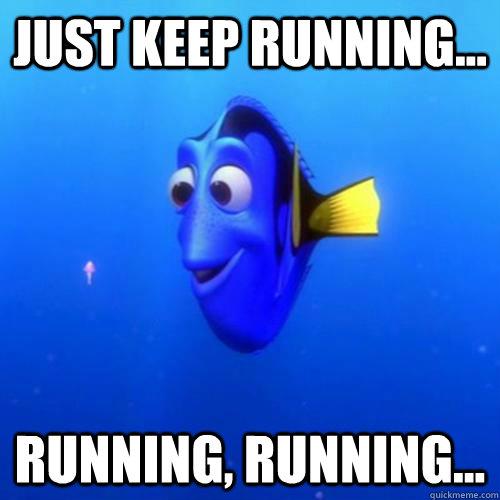 Just keep running... running, running... - Just keep running... running, running...  dory